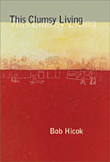 This Clumsy Living by Bob Hicok